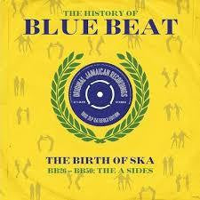 HISTORY OF BLUE BEAT-THE BIRTH OF SKA THE A SIDES 2LP *NEW*