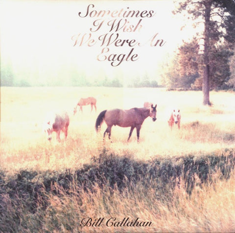 CALLAHAN BILL-SOMETIMES I WISH WE WERE AN EAGLE LP  *NEW*