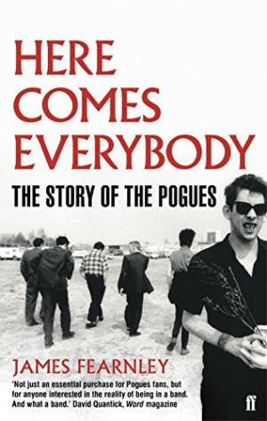 POGUES THE-HERE COMES EVERYBODY: THE STORY OF THE POGUES BOOK EX