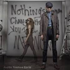 EARLE JUSTIN TOWNES-NOTHINGS GONNA CHANGE THE WAY YOU FEEL ABOUT ME NOW CD VG