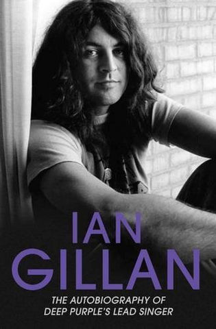 IAN GILLAN: THE AUTOBIOGRAPHY OF DEEP PURPLE'S SINGER BOOK EX