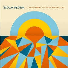 SOLA ROSA-LOW AND BEHOLD, HIGH AND BEYOND LP *NEW*