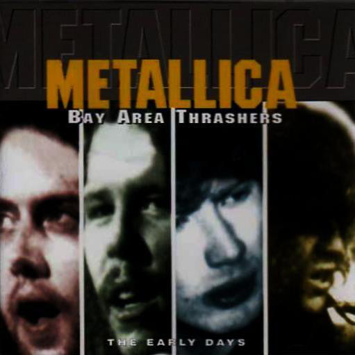 METALLICA-BAY AREA THRASHERS THE EARLY DAYS CD G