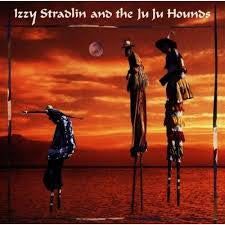 STRADLIN IZZY-IZZY STRADLIN AND THE JU JU HOUNDS *NEW*