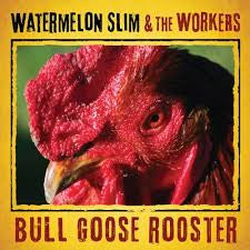 WATERMELON SLIM AND THE WORKERS-BULL GOOSE ROOSTER *NEW*