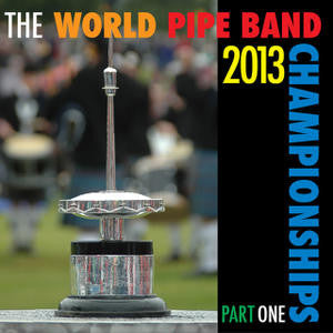 WORLD PIPE BAND CHAMPIONSHIPS 2013 THE-PART ONE CD *NEW*