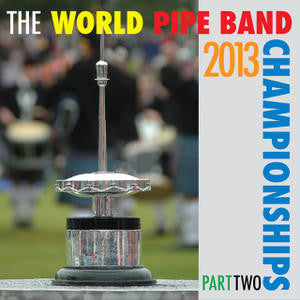WORLD PIPE BAND CHAMPIONSHIPS 2013 THE-PART TWO CD *NEW*