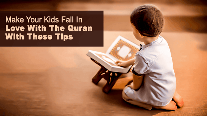 How to get your kids to fall in love with the Quran