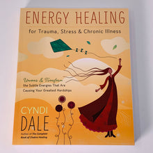 Load image into Gallery viewer, Energy Healing for Trauma, Stress & Chronic Illness by Cyndi Dale