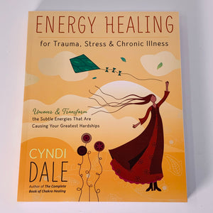 Energy Healing for Trauma, Stress & Chronic Illness by Cyndi Dale