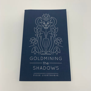 Goldmining the Shadows by Pixie Lighthorse