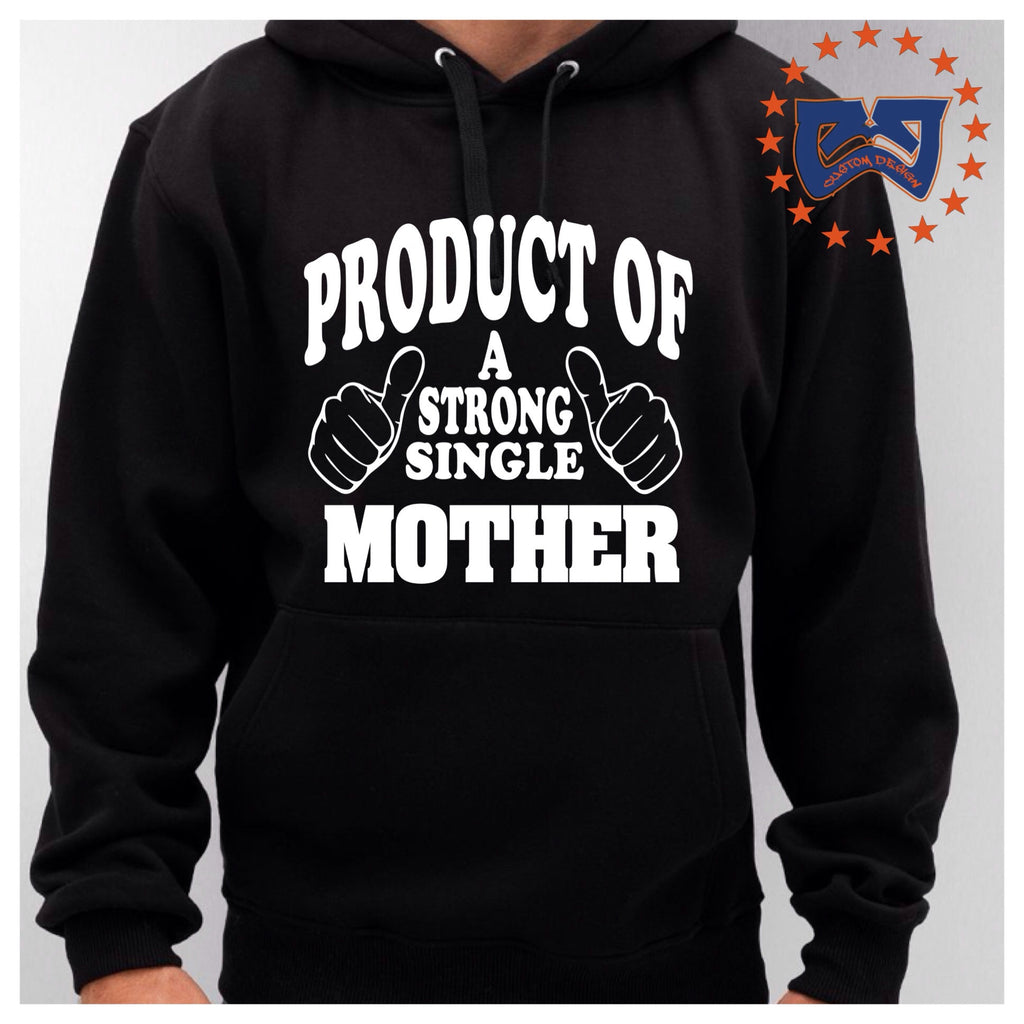 PRODUCT OF A STRONG SINGLE MOTHER PULLOVER HOODY SWEATER - CJ CUSTOM DESIGNS
