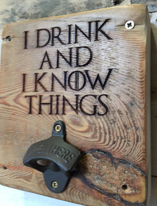 I Drink and I Know Things - Game of Thrones, Reclaimed Wood, Wall Mounted Bottle Opener