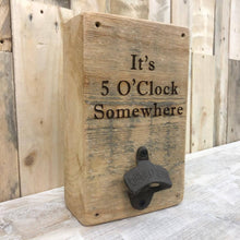 Load image into Gallery viewer, 5 O'Clock Somewhere - Reclaimed Wood, Wall Mounted Bottle Opener