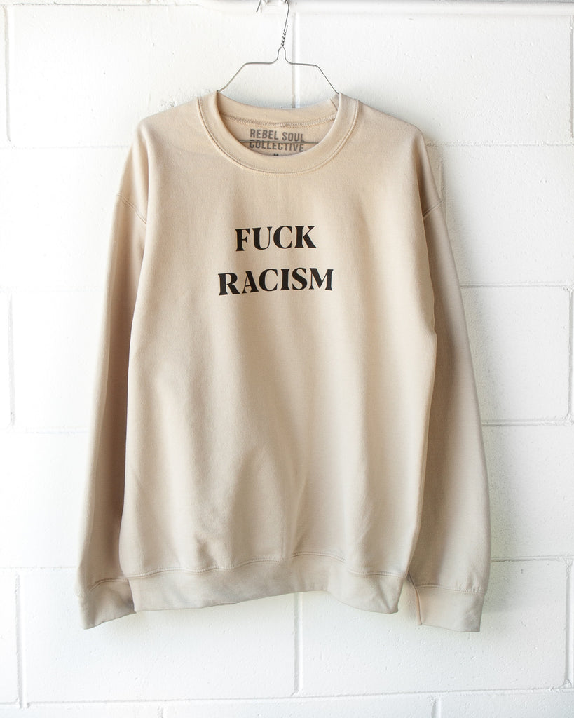 FUCK RACISM Pullover - REBEL SOUL COLLECTIVE FEMINIST GRAPHIC TEES