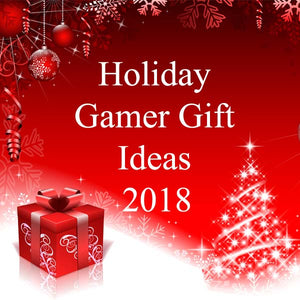 Holiday Gift Ideas for Gamers - 2018 Guide