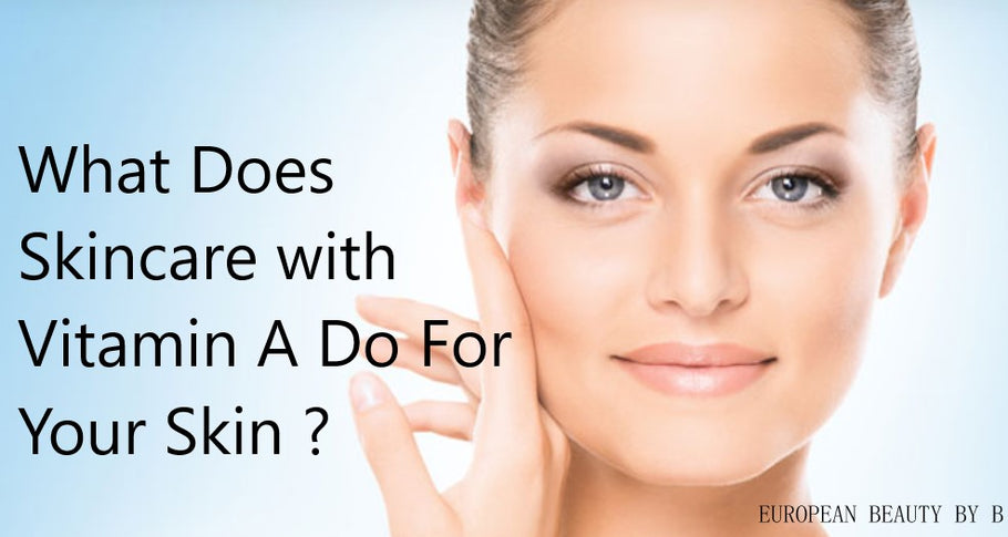 What Does Vitamin A Skin Care Do For Your Skin ?