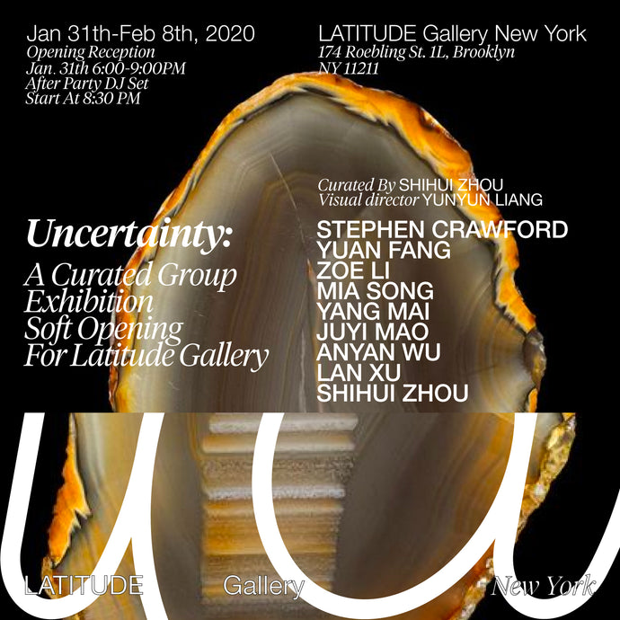Uncertainty: a curated group exhibition/ Soft opening for LATITUDE Gallery