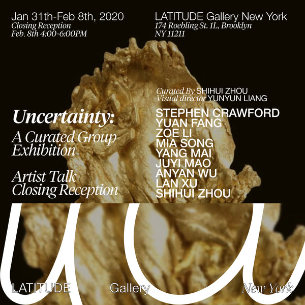 Uncertainty: Closing Reception/ Artist Talk at LATITUDE Gallery New York