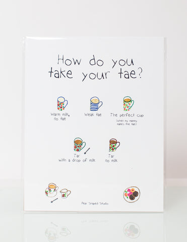 "How do you take your tae? - 10"" X 8"" Print"
