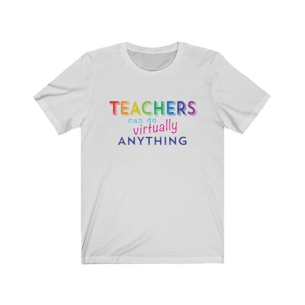 Teachers Can Do Virtually Anything Unisex Jersey Short Sleeve Tee