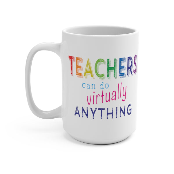 Teachers Can Do Virtually Anything Mug 15oz