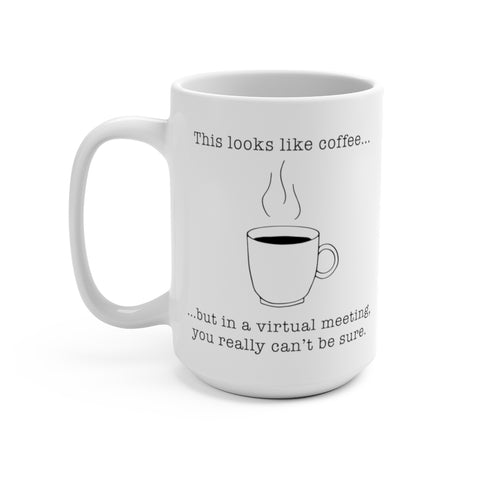 Add a little humor to your next virtual meeting with this white mug sublimation printed in black that says This looks like coffee....but in a virtual meeting you really can't be sure.  Leave your colleagues wondering!