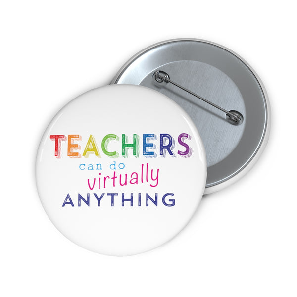 Teachers can do Virtually Anything Pin-Backed Button
