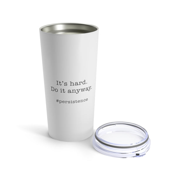 """It's hard. Do it anyway."" 20 oz Tumbler"