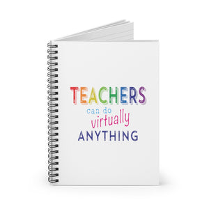 Teachers Can Do Virtually Anything Spiral Notebook - Ruled Line