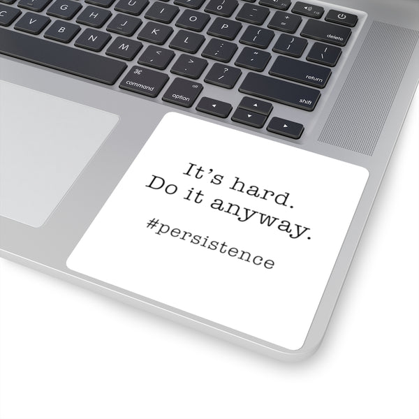 It's Hard. Do it Anyway.  Square Stickers