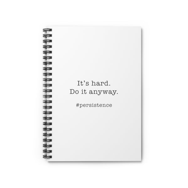 """It's hard.  Do it anyway."" Spiral Notebook - Ruled Line"