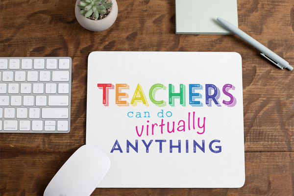 Teachers Can Do Virtually Anything Mousepad