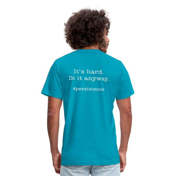 It's Hard.  Do it Anyway.  Unisex Jersey Tee. - turquoise