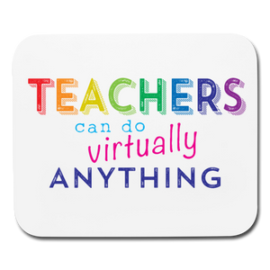 Teachers Can Do Virtually Anything Mousepad - white