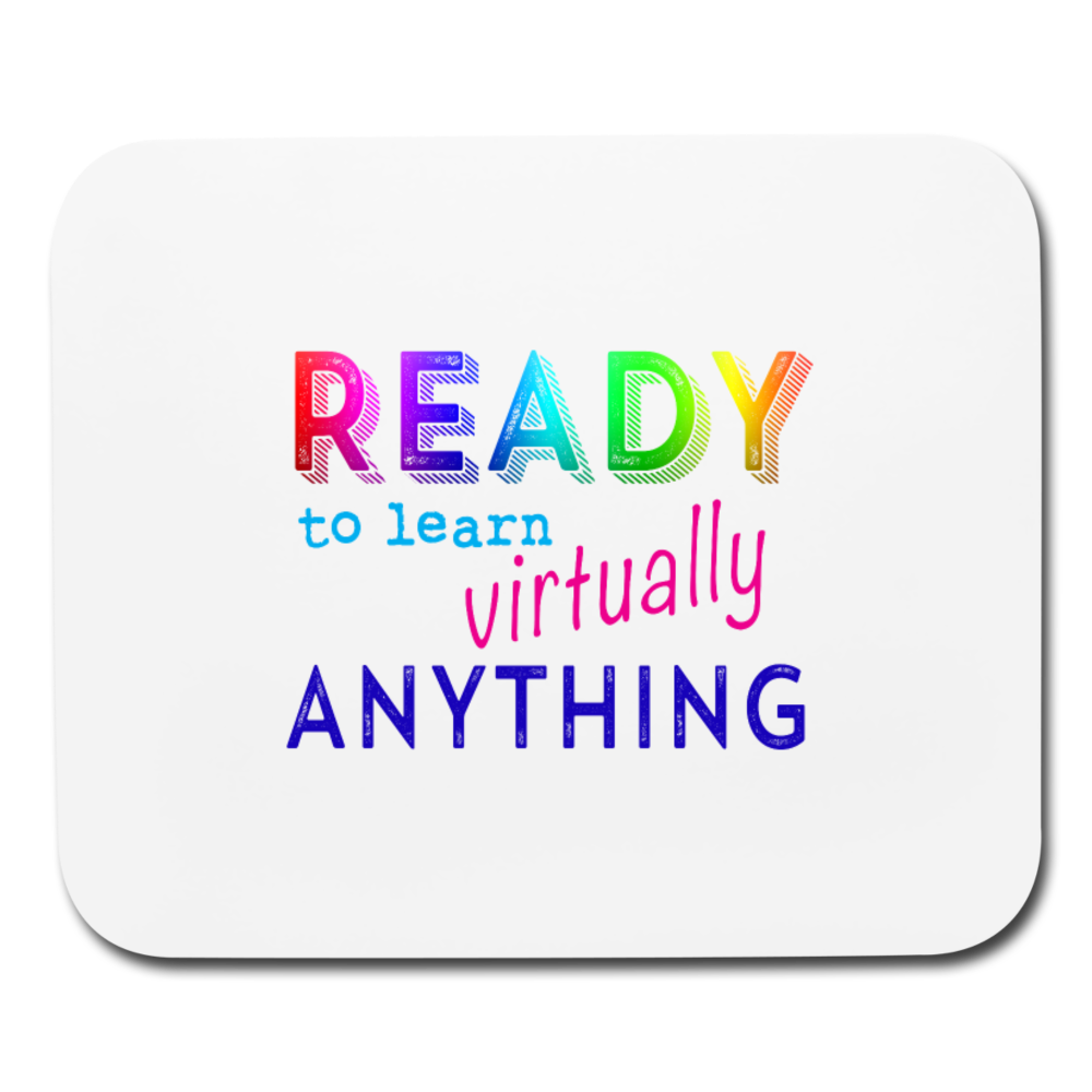 Ready to Learn Virtually Anything Mouse Pad - white