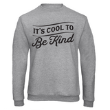 It's Cool To Be Kind Sweatshirt