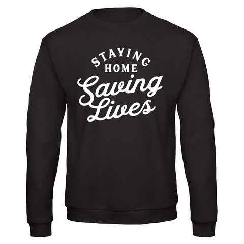 Staying Home Saving Lives Sweatshirt