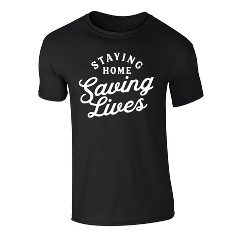 Staying Home Saving Lives T-shirt