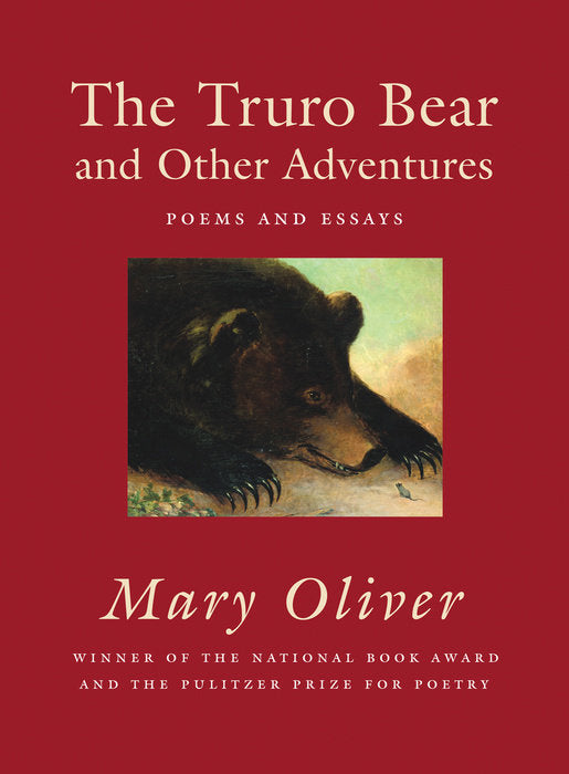 Truro Bear and Other Adventures: Poems & Essays by Mary Oliver