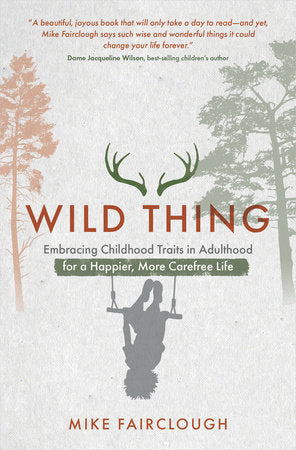 Wild Thing: Embracing Childhood Traits in Adulthood