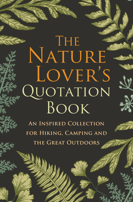 The Nature Lovers Quotation Book: An Inspired Collection for Hiking, Camping and the Great Outdoors