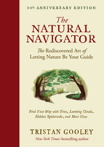 Natural Navigator -The Rediscovered Art of Letting Nature Be Your Guide