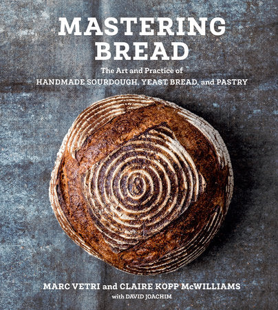 Mastering Bread The Art and Practice of Handmade Sourdough, Yeast Bread, and Pastry