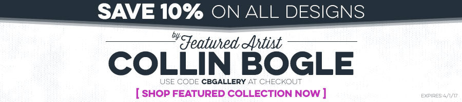 Shop Designs by Featured Artist Collin Bogle and Save 10% All Month