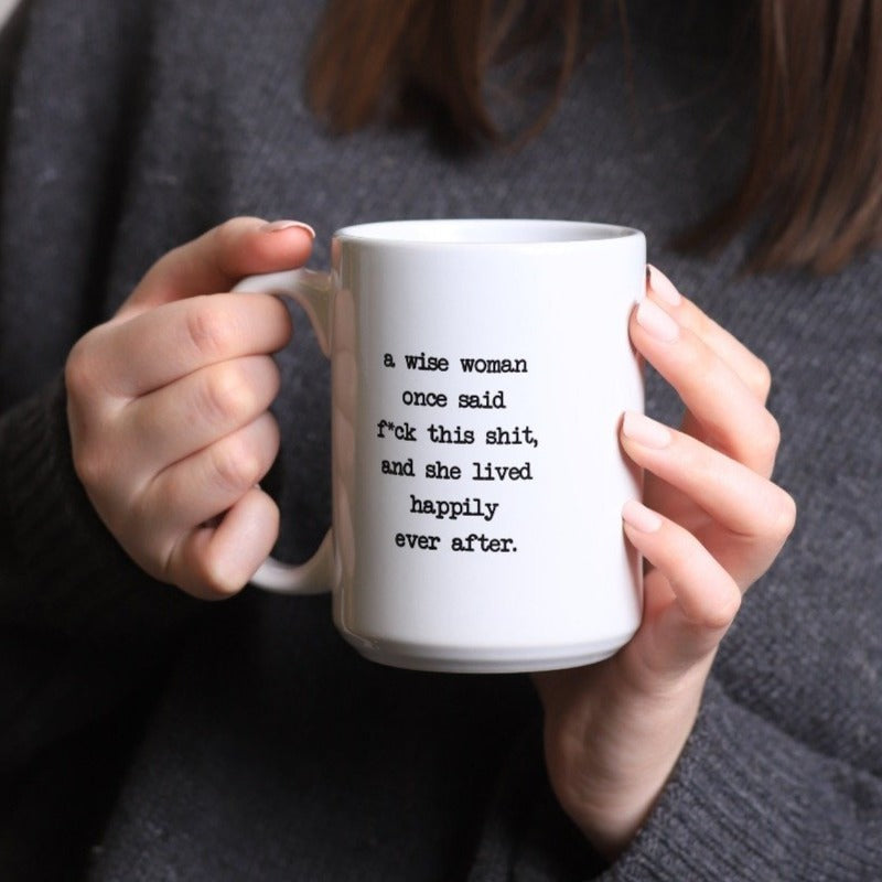 A Wise Woman Once Said Mug