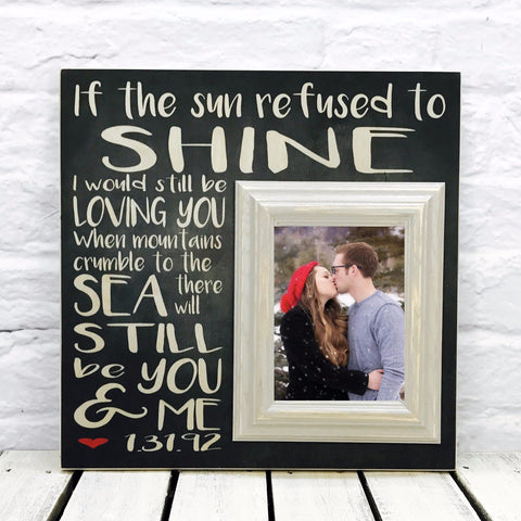 If the Sun Refused to Shine 16 x 16 Wood Picture Frame