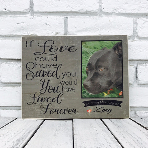 If Love Could Have Saved You - Pet Memorial - Zoey Dog - Wood