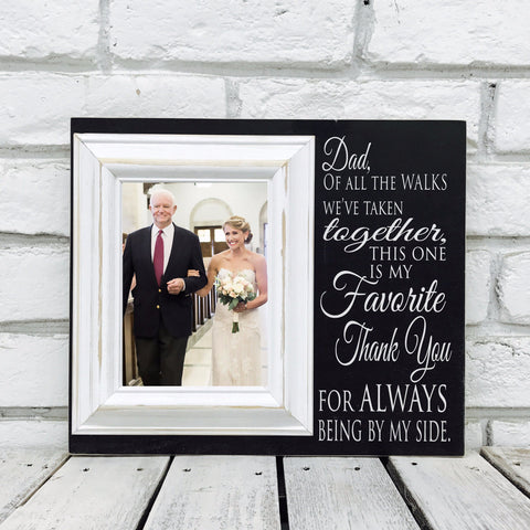 Dad of all the Walks...This One is My Favorite 12 x 14 Picture Frame Parent Wedding Gift- Wood