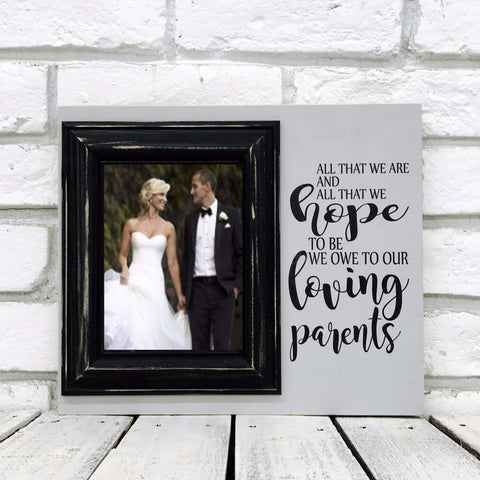 All That We Are We Owe To Our Parents 12 x 14 Picture Frame Gift- Grey and Black